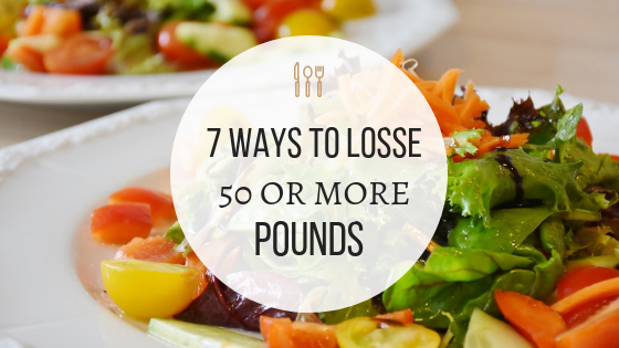 Ways to Loose 50 or More Pounds